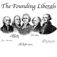 These Founding men were radical and liberal.