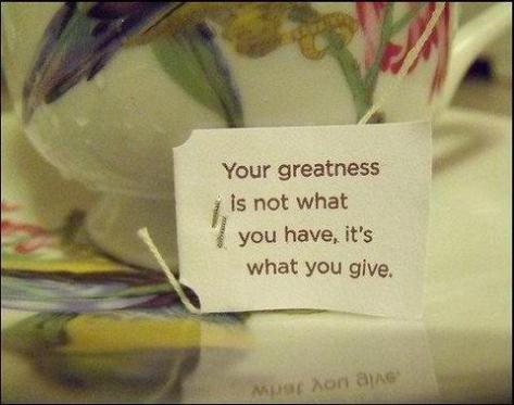 Greatness is what you give.