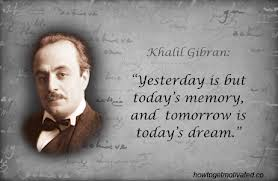 Gibran , yesterday is a memory