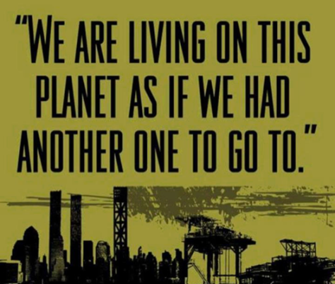 Only a self-destructive species would do to our planet, what we have done.