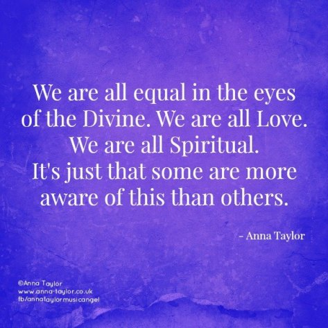We are all equal in the eyes of the Divine.