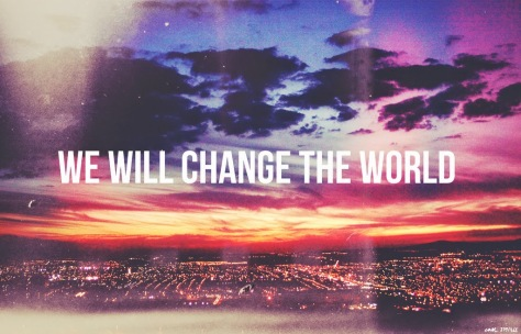 We can...we will change our one world.